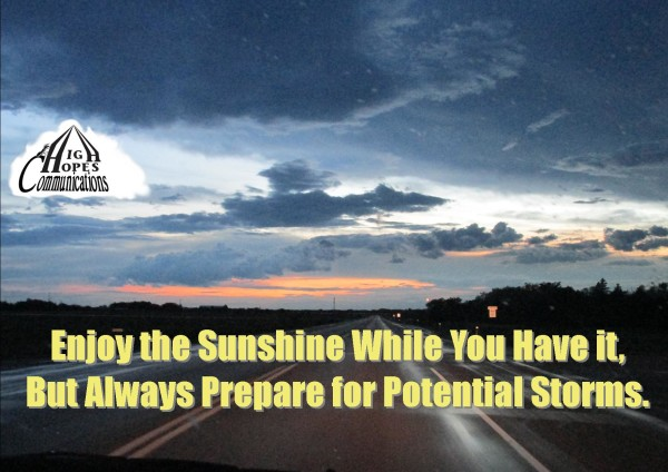 Enjoy the Sunshine While You Have it, But Always Prepare for Potential Storms