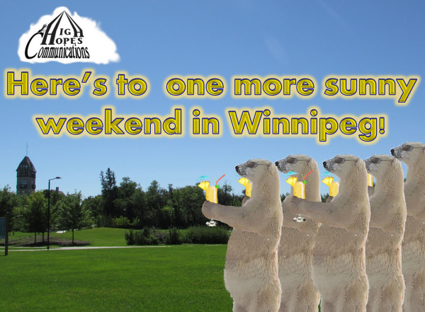 Here's to one more sunny weekend in Winnipeg!