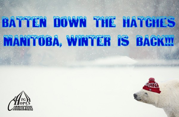 Batten down the hatches Manitoba, Winter is back!!!