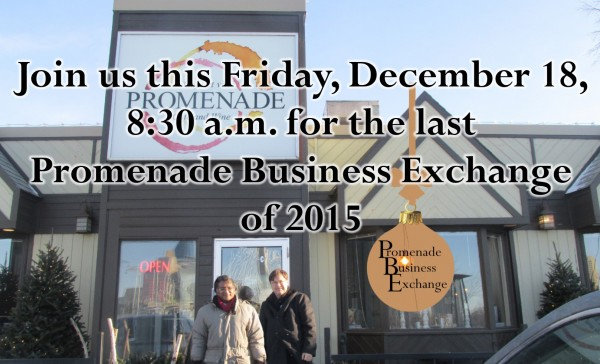 Join us Friday, December 18, 8:30 a.m. for the last Promenade Business Exchange of 2015