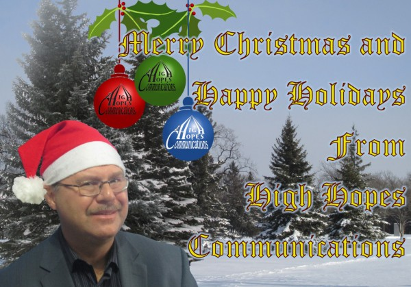 Merry Christmas and Happy Holidays   from High Hopes Communications