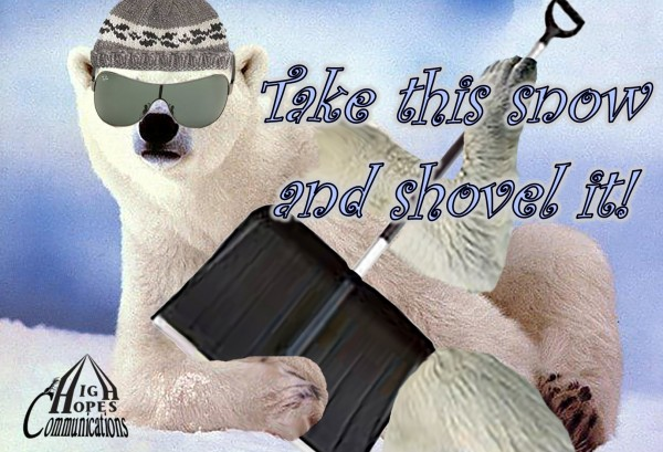 Take this snow and shovel it!