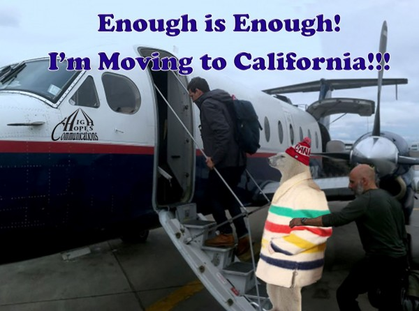 Enough is Enough!  I'm moving to California!!!