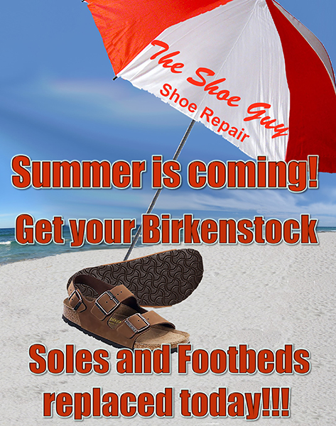 Summer is Coming! Get your Birkenstock  Soles and Footbeds replaced today!!!
