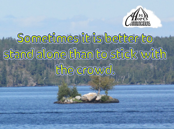 Sometimes it is better to stand alone than to stick with the crowd