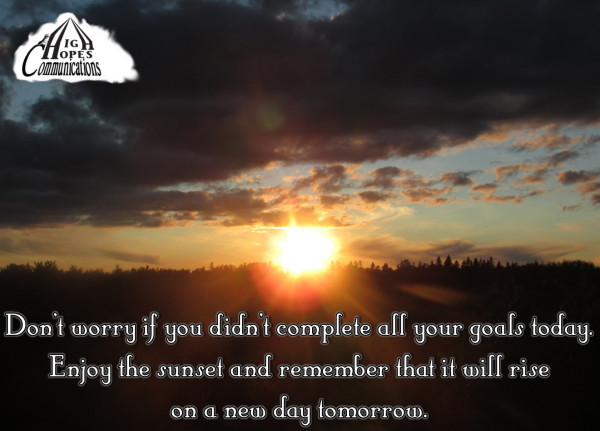 Don't Worry If You Don't Complete All Your Goals Today