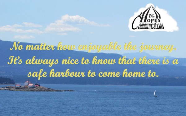 No matter how enjoyable the journey, it's always nice to know that there is a safe harbour to come home to