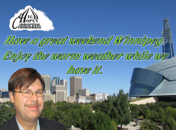 Have a great weekend Winnipeg. Enjoy the warm weather while we have it.
