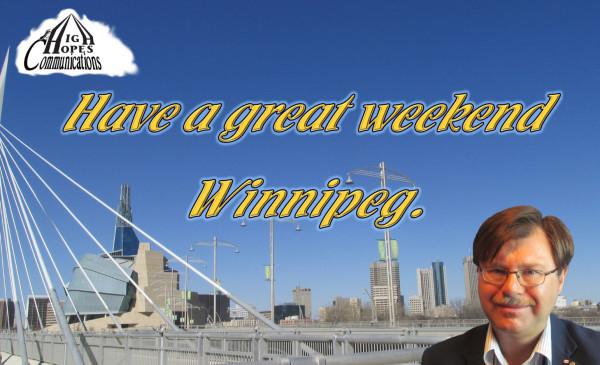 Have a great weekend Winnipeg.
