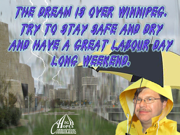 The Dream is over Winnipeg. Try to stay safe and dry and have a great Labour Day  long weekend