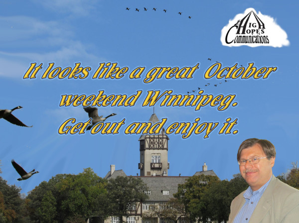 It looks like a great October weekend Winnipeg. Get out and enjoy it.