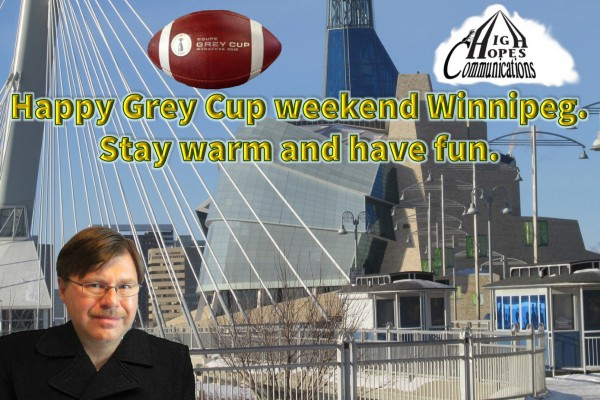 Happy Grey Cup weekend Winnipeg. Stay warm and have fun.