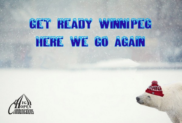 Get ready Winnipeg. Here we go again.