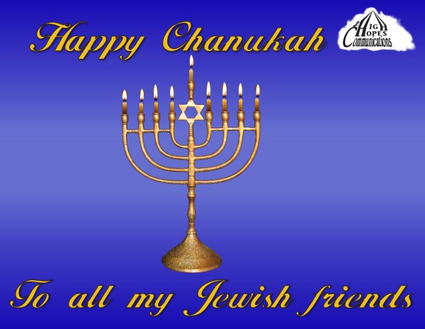 Happy Chanukah to all my Jewish friends.