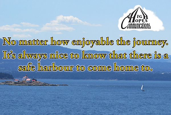 No matter how enjoyable the journey. It's always nice to know that there is a safe harbour to come home to.